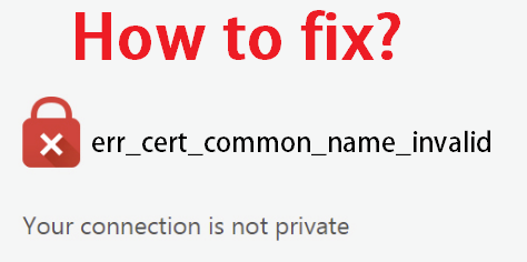 How to fix err_cert_common_name_invalid in Chrome?