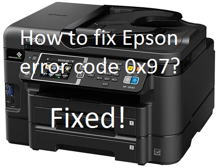 How to fix Epson error code 0x97?