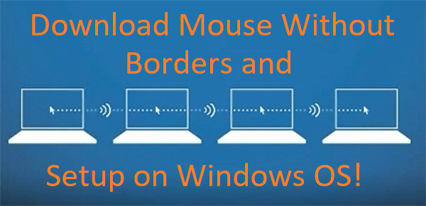 Download Mouse Without Borders and Setup on Windows OS