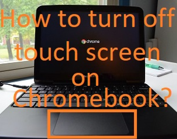 How to turn off touch screen on Chromebook