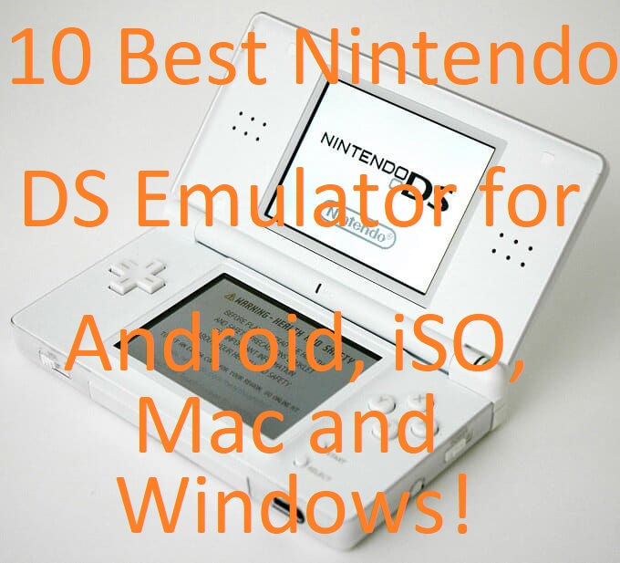 10 Best Nintendo DS Emulator for Android, iSO, Mac and Windows